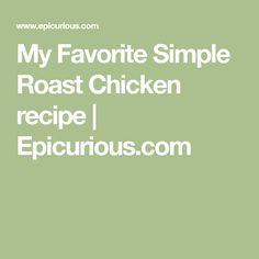 My Favorite Simple Roast Chicken recipe   Epicurious.com