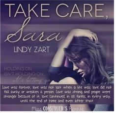 Take Care, Sara- Lindy Zart.....frustrating and depressing!!......about 90 % in it finally gets better!