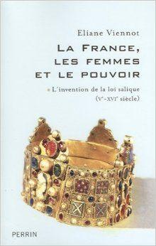 La France, les femmes et le pouvoir / Eliane Viennot PublicaciónParis : Perrin, cop. 2008