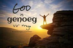 God is genoeg vir my! #Hyisgenoeg #Godisgenoeg #meerasgenoed #God #Here #HeiligeGees #Vader #Jesus #JesusChristus #LiefdevirJesusChristus
