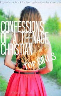 Confessions of a Teenage Christian (A Devotional Book for Teen Girls) (on Wattpad) http://www.wattpad.com/37857046?utm_source=ios&utm_medium=pinterest&utm_content=share_reading&wp_page=reading_part_end&wp_originator=rS06XK8xJ%2FRkOmEkwyctR9VVXoHJf1%2FrPYKvlQTPY47tv7efthx2NJ4uxqEUxGmEerrPfssXXQqSxmaALM9etALwjFi%2FGQN4LqIr1wNey6t0A5vke%2F1Us8WDPW7nvD73 #spiritual #Spiritual #amreading #books #wattpad