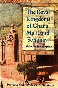 Precision Series The Royal Kingdoms of Ghana Mali and Songhay: Life in Medieval Africa