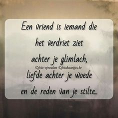 Een vriend is iemand Cool Words, Wise Words, Dutch Phrases, Be Present Quotes, Art Quotes, Inspirational Quotes, Spiritual Words, My True Love, Best Friend Quotes
