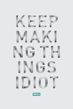Keep Making Things Idiot    (via ELYSSE RICCI@LeoParade)