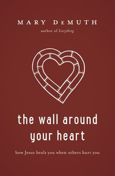 For the anyone who has been hurt by others. Allow Mary DeMuth to help you break down The Wall Around Your Heart.