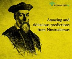 Nostradamus has few ridiculous albeit remarkable predictions.