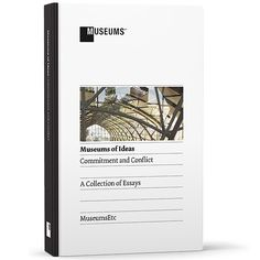 Museums of Ideas: Commitment and Conflict