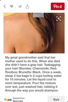 How To Get Rid of Grey Hair - Tea Bag Your Hair - Blonde, Red, or Brunette D Eustaquio Sztrakati Walters it's worth trying ---- gray hair grrrr Hair A, Grow Hair, Your Hair, Blonde Hair, Beauty Care, Beauty Hacks, Hair Beauty, Beauty Tips, Prevent Grey Hair