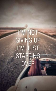 Stay positive! ( I'm not giving up I'm just starting over..)