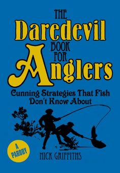 """Oh crap, are we going to start seeing """"EXTREME"""" fishing now? The Daredevil Book for Anglers: Cunning Strategies that Fish Don't Know about by Nick Griffiths"""