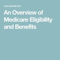 An Overview of Medicare Eligibility and Benefits