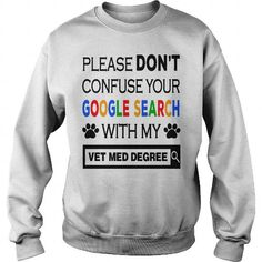 I Love Please Dont Confuse Your Google Search With My Vet Med Degree Shirts & Tees