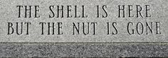 A touch of humor. gravestone grave markers cemetery cemeteries, the Shell Is Here BUT the NUT is Gone. Cemetery Monuments, Cemetery Headstones, Old Cemeteries, Cemetery Art, Graveyards, Tombstone Epitaphs, Unusual Headstones, Halloween Tombstones, Halloween Jokes