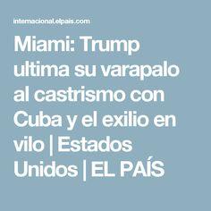 Miami:  Trump ultima su varapalo al castrismo con Cuba y el exilio en vilo | Estados Unidos | EL PAÍS