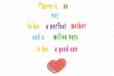 There is no way to be a perfect Mother and a million ways to be a good one - Creative Fabrica