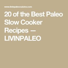 20 of the Best Paleo Slow Cooker Recipes — LIVINPALEO