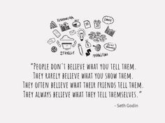 Business Quote in black and white with illustrations all around. Quote reading'People don't believe what you tell them, They rarely believe what you show them, They often believe what their friends tell them, they always believe what they tell themselves'. Easy to edit in Design Wizard