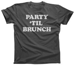 Men's Party Til Brunch T-Shirt - Funny Retro Foodie Late Night Party Shirt. Assorted colors; printed on soft 100% combed, ringspun cotton with eco-friendly water-based inks. $25.00 from #Boredwalk, plus free U.S. shipping. Click to purchase!