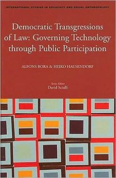 Democratic transgressions of law : governing technology through  public participation / edited by Alfons Bora and Heiko Hausendorf.  -- Leiden ; Boston : Brill, 2010