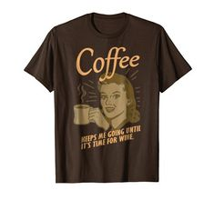 Coffee Keeps Me Going Until It's Time For Wine Funny T-Sh... https://www.amazon.com/dp/B07D6DWDJS/ref=cm_sw_r_pi_dp_U_x_JItaBbXKM1QBR