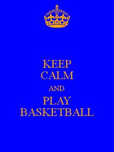 KEEP CALM AND PLAY BASKETBALL - KEEP CALM AND CARRY ON Image Generator - brought to you by the Ministry of Information