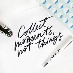 Collect moments, not