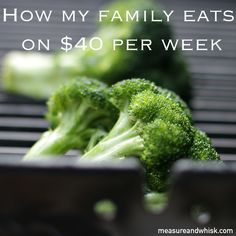 Measure & Whisk: Real food cooking with a dash of minimalist living: How my family eats on about $40 a week