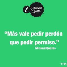 """""""Más vale pedir perdón que pedir permiso."""" #minimalquotes #quote #frase #frasedeldía"""