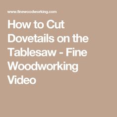 How to Cut Dovetails on the Tablesaw - Fine Woodworking Video