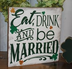 EAT DRINK and be MARRIED Wedding Sign/Irish/Clover/St. Patrick's Day/Photo Prop/Great Shower Gift/Green