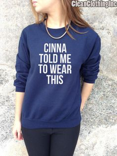 Hey, I found this really awesome Etsy listing at https://www.etsy.com/listing/187384494/cinna-told-me-to-wear-this-jumper-top