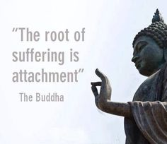 Attachment is the root of suffering