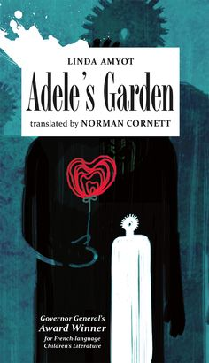 Adele's Garden by Linda Amyot. Translated from the French by Norman Cornett. A teenage girl befriends an elderly woman in this beautifully written tale of two women from different generations searching for love and truth.