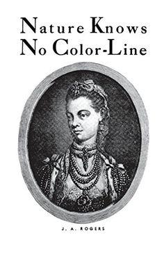 Nature Knows No Color-Line: Research into the Negro Ances... https://www.amazon.com/dp/B00RMULKKU/ref=cm_sw_r_pi_dp_12-NxbNKBSFQ3