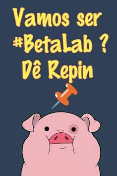 >>>> PRECISO DE REPINS<<< Ajuda aí galera, falta pouco!!! #BetaQuerSerLab