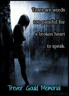 Tears are words too painful for a broken heart to speak