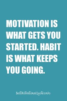 Motivation is what gets you started. Habit is what keeps you going. #motivational