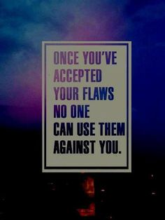 Once you've accepted your flaws, no one can use them against you. #quotes