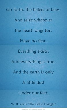 """W.B. Yeats """"everything exists and everything is true"""""""