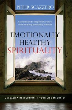 Emotionally Healthy Spirituality: Unleash a Revolution in Your Life In Christ by Peter Scazzero