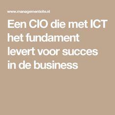 Een CIO die met ICT het fundament levert voor succes in de business