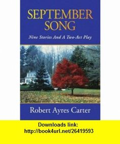 September Song Nine Stories And A Two-Act Play (9781425777234) Robert Carter , ISBN-10: 1425777236  , ISBN-13: 978-1425777234 ,  , tutorials , pdf , ebook , torrent , downloads , rapidshare , filesonic , hotfile , megaupload , fileserve