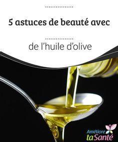 5 astuces de beauté avec de l'huile d'olive  Connaissez-vous tous les bienfaits de l'huile d'olive ? Venez découvrir nos astuces de beauté et nos remèdes naturels.