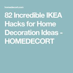 82 Incredible IKEA Hacks for Home Decoration Ideas - HOMEDECORT