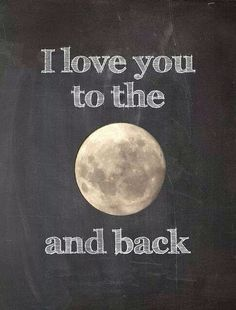 I love you mom and dad to the moon and back