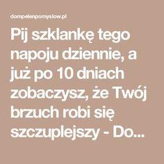Pij szklankę tego napoju dziennie, a już po 10 dniach zobaczysz, że Twój brzuch robi się szczuplejszy - DomPelenPomyslow.pl