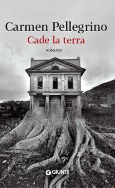 """""""Cade la terra"""" di Carmen Pellegrino: la speranza dalla desolazione"""