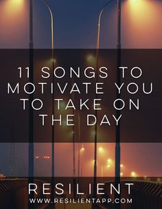 Feeling uninspired and blah? Need to get serious stuff done today? Here are 11 songs to motivate you to take on the day.