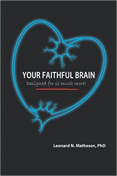 TO READ: Your Faithful Brain - Designed for So Much More! By Leonard Matheson