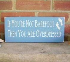 If Youre Not Barefoot Then You Are Overdressed Wood Beach sign | CountryWorkshop - Folk Art sheweeble